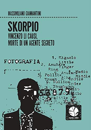 9788894953077: Skorpio. Vincenzo Li Causi, morte di un agente segreto