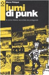 Lumi di punk. La scena italiana raccontata dai protagonisti: Marco Philopat