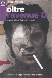 9788895029474: Oltre l'avenue D. Un punk a New York. 1972-1982
