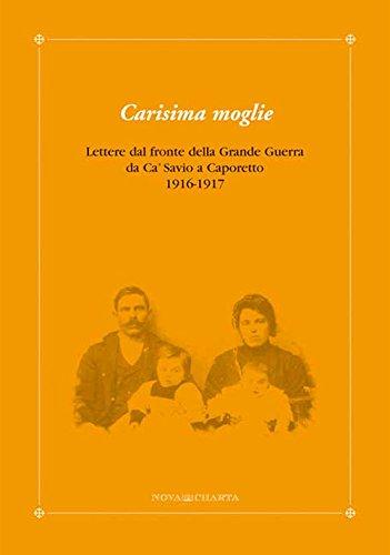 9788895047041: Carisima moglie. Lettera dal fronte della grande guerra da Cà Savio a Caporetto