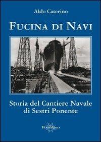 Fucina di navi. Storia del cantiere navale: Aldo Caterino