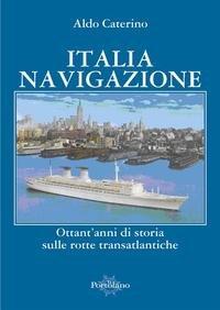 Italia navigazione. Ottant'anni di storia sulle rotte: Aldo Caterino