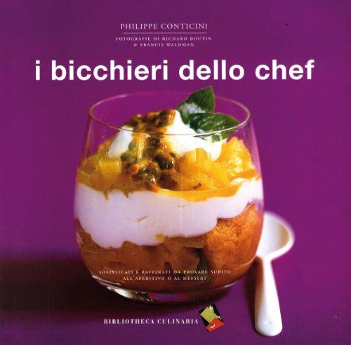 I bicchieri dello chef Conticini, Philippe; Waldman, F.; Butini, R. and Médail, E. - I bicchieri dello chef Conticini, Philippe; Waldman, F.; Butini, R. and Médail, E.