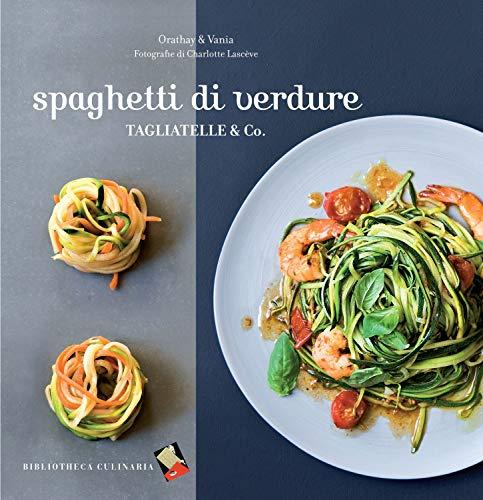 9788895056708: Spaghetti di verdure. Tagliatelle & Co