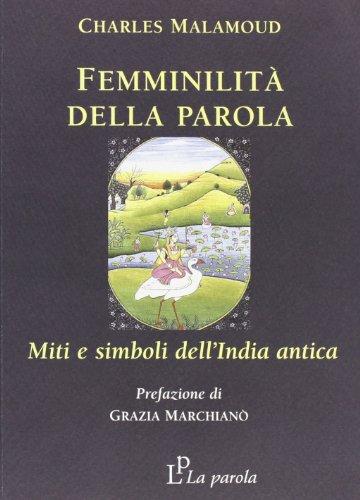 FemminilitÃ: della parola. Miti e simboli dell'India antica (9788895120119) by Charles. Malamoud