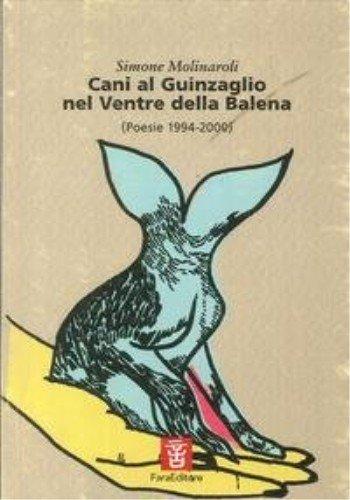 Cani al guinzaglio nel ventre della balena (Poesie 1994-2000).: Molinaroli,Simone.