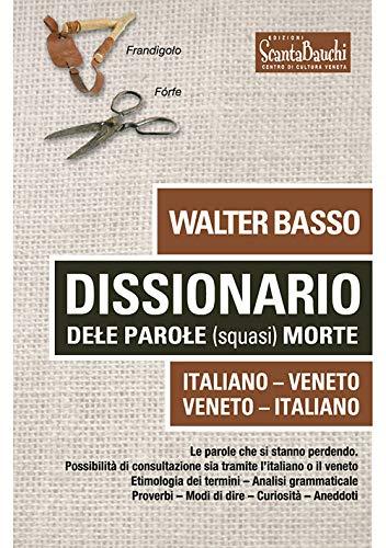 9788895156491: Dissionario dele parole (squasi) morte. Italiano Veneto. Veneto Italiano