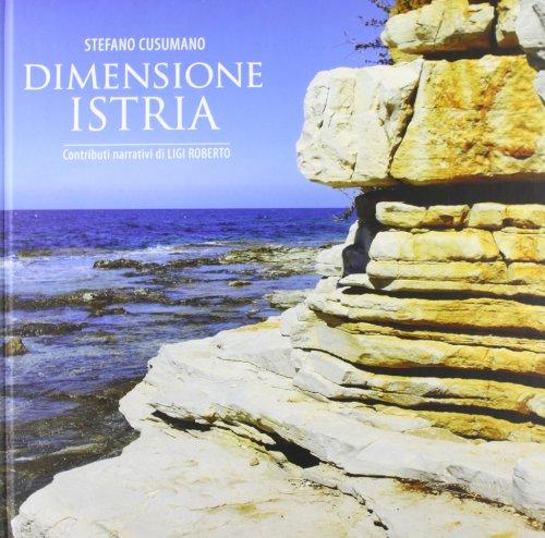 Dimensione Istria. Ediz. italiana e inglese: Stefano Cusumano