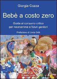 9788895177243: Bebè a costo zero. Guida al consumo critico per neo mamme e futuri genitori