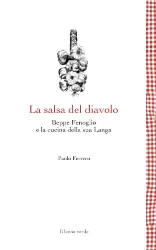 La salsa del diavolo. Beppe Fenoglio e la cucina della sua Langa - Ferrero, Paolo