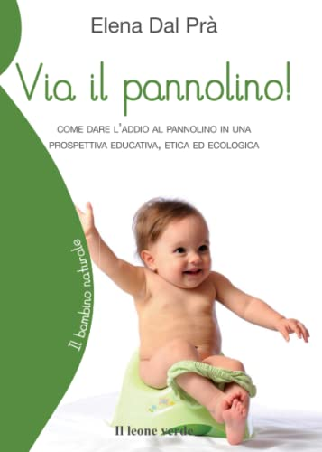 9788895177465: Via il pannolino!
