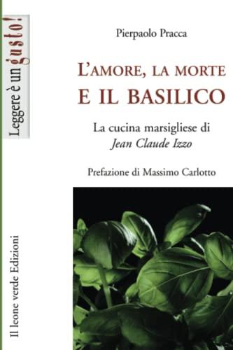 9788895177564: L'amore, la morte e il basilico. La cucina marsigliese di Jean-Claude Izzo
