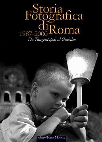 Storia fotografica di Roma 1987-2000. Da tangentopoli al giubileo (Hardback)