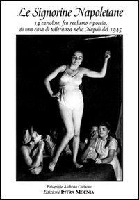 9788895178387: Le signorine napoletane. 14 cartoline, fra realismo e poesia di una casa di tolleranza nella Napoli del 1945. Ediz. illustrata