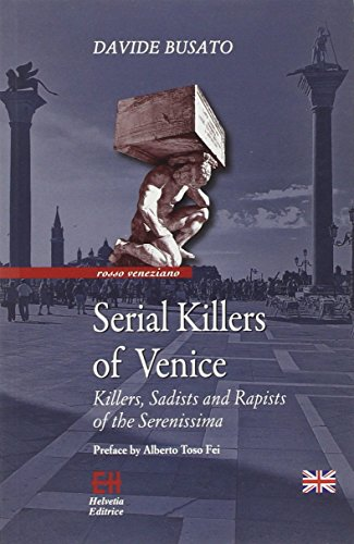 Serial killers of Venice. Killers, sadists and rapists of the Serenissima: Davide Busato