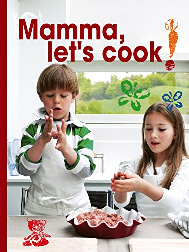 Mamma, Let's Cook!: Italian Recipes to Make with Kids by Il Gufo (Hardcover): Maria Castellano