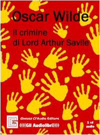 Il crimine di Lord Arthur Savile. Audiolibro. CD Audio (9788895220369) by Oscar Wilde