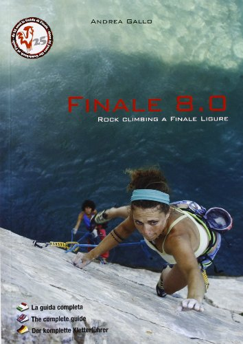 9788895224091: Finale 8.0. Rock climbing a Finale Ligure. Ediz. italiana, inglese e tedesca