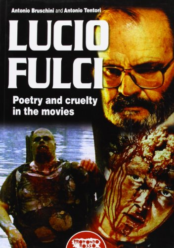 9788895294704: Lucio Fulci. Poetry and cruelty in the movies