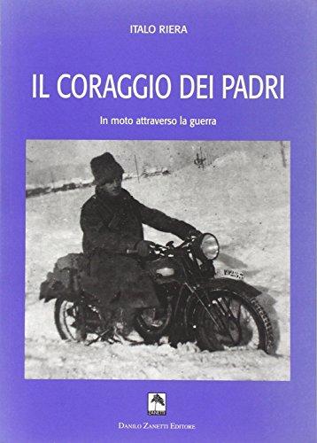 9788895302690: Il coraggio dei padri. In moto attraverso la guerra