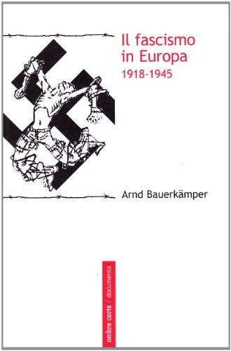 Il fascismo in Europa 1918-1945 - Arnd Bauerkämper