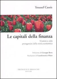 9788895399140: Le capitali della finanza. Uomini e città protagonisti della storia economica