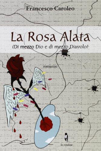 9788895418575: La rosa alata. Di mezzo Dio e di mezzo diavolo