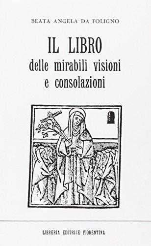 Il libro delle mirabili visioni e consolazioni: Angela da Foligno