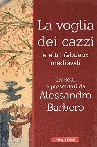 9788895522326: La voglia dei cazzi e altri fabliaux medievali