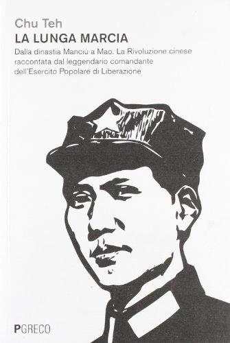 9788895563862: La lunga marcia. Dalla dinastia Manciù a Mao. La Rivoluzione cinese raccontata dal leggendario comandante dell'Esercito Popolare di Liberazione