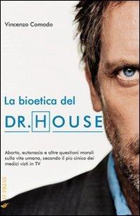 9788895565668: La bioetica del Dr. House. Aborto, eutanasia e altre questioni morali sulla vita umana, secondo il più cinico dei medici visti in tv (Bioethica)