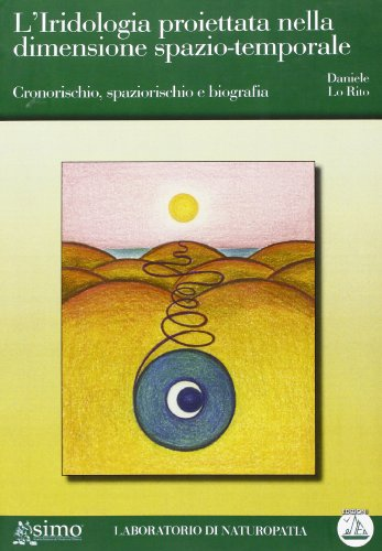 9788895572147: L'iridologia proiettata nella dimensione spazio-temporale. Cronorischio, spaziorischio e biografia