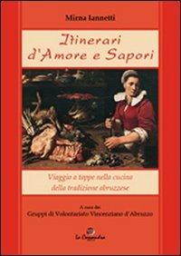 9788895579320: Itinerari d'amore e sapori. Viaggio a tappe nella cucina della tradizione abruzzese