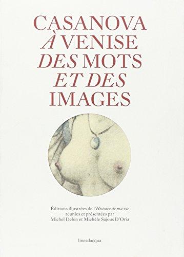 Casanova à Venise Des Mots et Des images: Michel Delon, Michèle Sajous D'Oria