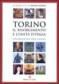 9788895628165: Torino, il Risorgimento e l'unità d'Italia. Un percorso artistico, storico e culturale (Le guide utili di Mauro Pedron)