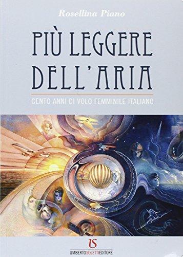 9788895628318: Più leggere dell'aria. Cento anni di volo femminile italiano