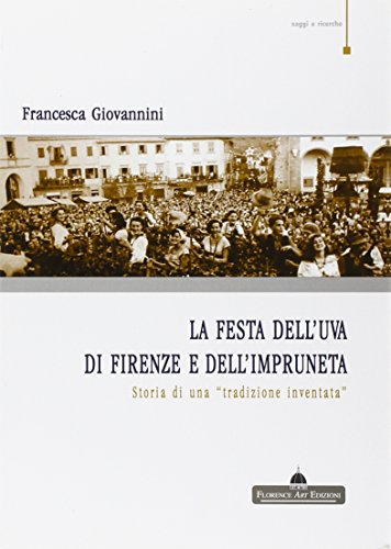 9788895631271: La festa dell'uva di Firenze e dell'impruneta. Storia di una tradizione inventata (Saggi e ricerche)