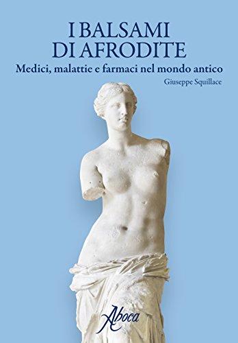 9788895642994: I balsami di Afrodite. Medici malattie e farmaci nel mondo antico