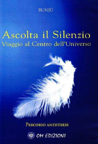 Ascolta il Silenzio. Percorso Antistress. Viaggio al Centro dell Universo. Con CD Audio.: Bunjù