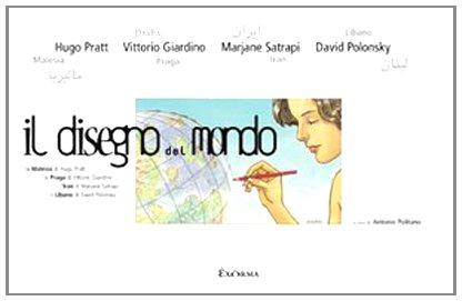 9788895688220: Il disegno del mondo. La Malesia di Hugo Pratt, la Praga di Vittorio Giardino, l'Iran di Marjane Satrapi, il Libano di David Polonsky. Catalogo d ella mostra