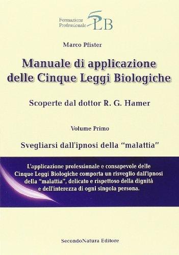 9788895713175: Manuale di applicazione delle cinque leggi biologiche vol. 1 - Svegliarsi dall'ipnosi della «malattia»
