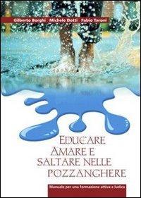 9788895726045: Educare, amare e saltare nelle pozzanghere. Manuale per una formazione attiva e ludica