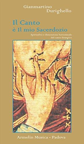 Il canto è il mio sacerdozio. Spiritualità: Gianmartino Durighello