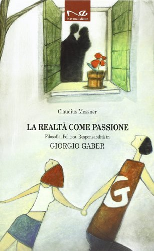 La realtà come passione. Filosofia, politica, responsabilità: Claudius Messner