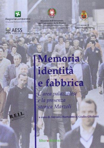 9788895787688: Memoria identità e fabbrica. L'area palazzolese e la presenza storica della Marzoli