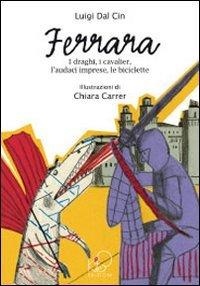9788895799018: Ferrara. I draghi, i cavalier, l'audaci imprese, le biciclette. Ediz. illustrata