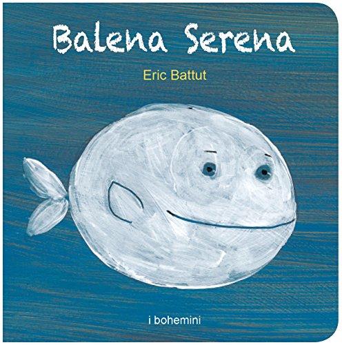 9788895818719: Balena serena. Ediz. illustrata