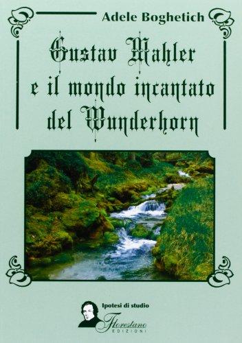 Gustav Mahler e il mondo incantato del Wunderhorn (Hardback): Adele Boghetich