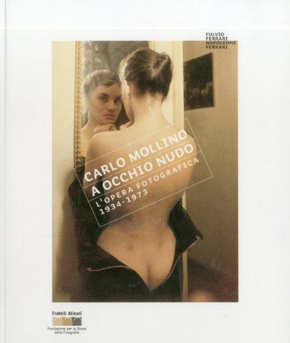9788895849058: Carlo Mollino. A occhio nudo. L'opera fotografica 1934-1973. Ediz. italiana e inglese (Monografie)