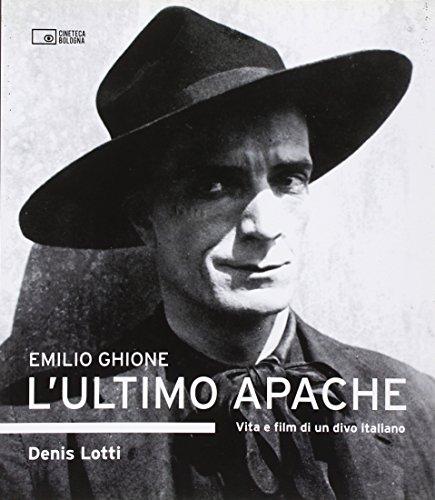 Emilio Ghione. L'ultimo apache. Vita e film di un divo italiano - Denis Lotti